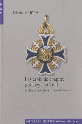 Etienne Martin - Les croix de chapitre à Nancy et à Toul - Evolution du costume canonial nancéien.