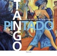 Etienne Martin - Tango Pintado - 10 ans de peinture de Tango Argentin.