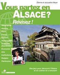 Etienne Meyer et Jacqueline Meyer - Vous partez en Alsace ? - Révisez !.