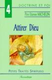 Etienne Michelin - Attirer Dieu.