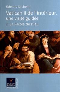 Etienne Michelin - Vatican II de l'intérieur, une visite guidée - Tome 1, La Parole de Dieu.