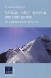 Etienne Michelin - Vatican II de l'intérieur, une visite guidée - Tome 2, L'obéissance de la foi.