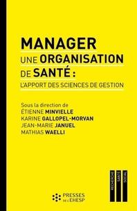 Etienne Minvielle et Karine Gallopel-Morvan - Manager une organisation de santé : l'apport des sciences de gestion.
