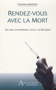Etienne Montero - Rendez-vous avec la mort - Dix ans d'euthanasie légale en Belgique.