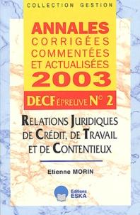 Etienne Morin - DECF N° 2 Relations juridiques de crédit, de travail et de contentieux - Annales corrigées commentées et actualisées 2003.