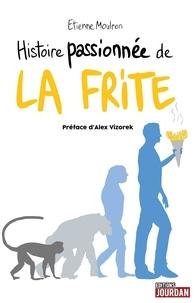 Etienne Moulron - Histoire passionnée de la frite.