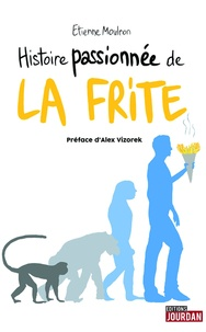 Histoire passionnée de la frite - Etienne Moulron |