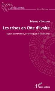 Etienne N'Guessan - Les crises en Côte d'Ivoire - Enjeux économiques, géopolitiques et sécuritaires.