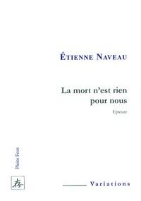 Etienne Naveau - La mort n'est rien pour nous - Epicure.