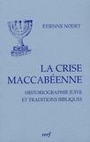 Etienne Nodet - La crise maccabéenne - Historiographie juive et traditions bibliques.