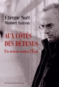 Etienne Noël et Manuel Sanson - Aux côtés des détenus - Un avocat contre l'Etat.