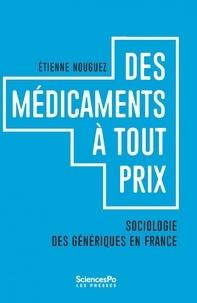 Etienne Nouguez - Des médicaments à tous prix - Sociologie des génériques en France.