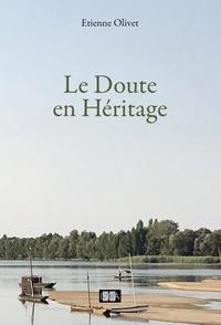 Etienne Olivet - Le Doute en Héritage - Roman.