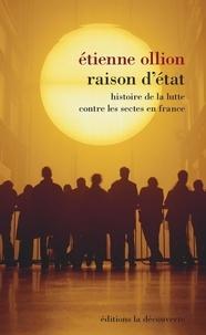 Etienne Ollion - Raison d'Etat - Histoire de la lutte contre les sectes en France.