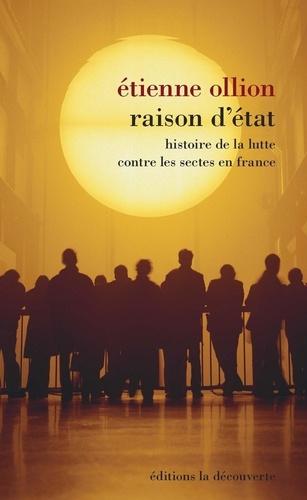 Raison d'Etat. Histoire de la lutte contre les sectes en France