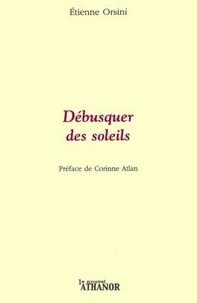 Etienne Orsini - Débusquer des soleils.