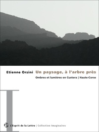 Etienne Orsini - Un paysage, à l'arbre près - Ombres et lumières en Custera   Haute-Corse.