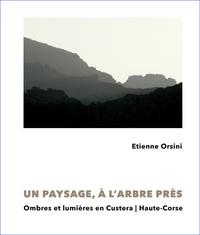 Etienne Orsini - Un paysage, à l'arbre près - Ombres et lumières en Custera, Haute-Corse.