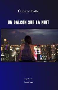 Etienne Palle - Un balcon sur la nuit.