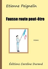 Etienne Peignelin - Fausse route peut-être.