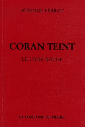 Etienne Perrot - Coran Teint - Le Livre rouge suivi de Mémoires d'un chemineau et d'un choix de poésies chymiques.