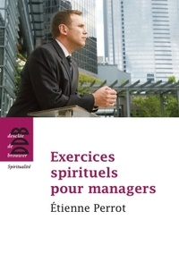 Etienne Perrot - Exercices spirituels pour managers.