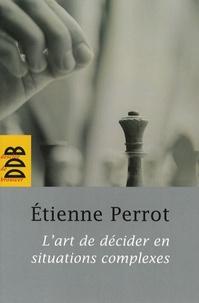 Etienne Perrot - L'art de décider en situations complexes.