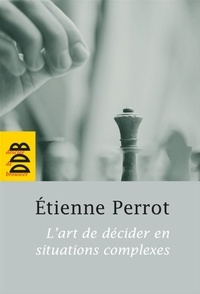 Etienne Perrot - L'art de décider en situations complexes.