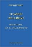 Etienne Perrot - Le jardin de la Reine - Méditations sur la synchronicité.