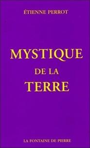 Etienne Perrot - Mystique de la terre.