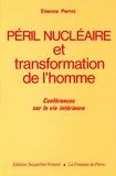 Etienne Perrot - Péril nucléaire et transformation de l'homme - Conférences sur la vie intérieure.