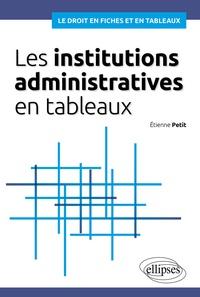 Etienne Petit - Les institutions administratives en tableaux.
