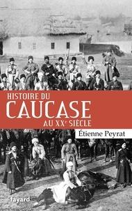Etienne Peyrat - Histoire du Caucase au XXe siècle.