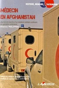 Etienne Philippon - Médecin en Afghanistan - Journal de marche d'un médecin militaire ordinaire en opération extérieure.