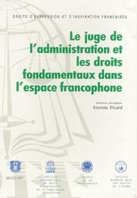 Etienne Picard - Le juge de l'administration et les droits fondamentaux dans l'espace francophone.