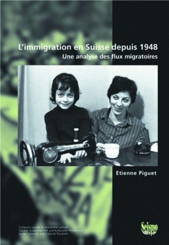 Etienne Piguet - L'immigration en Suisse depuis 1948 - Une analyse des flux migratoires.