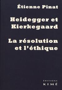 Heidegger et Kierkegaard- La résolution et l'éthique - Etienne Pinat |
