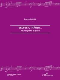 Etienne Planel - Seufzer, Tränen - Pour soprano et piano.