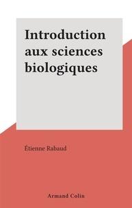 Etienne Rabaud - Introduction aux sciences biologiques.