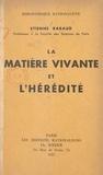 Etienne Rabaud - La matière vivante et l'hérédité.