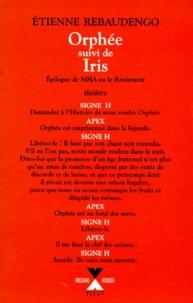 """Etienne Rebaudengo - Orphée. suivi de Iris - Épilogue de """"Mha ou le reniement""""."""