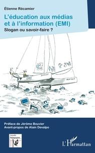 Etienne Récamier - L'éducation aux médias et à l'information (EMI) - Slogan ou savoir-faire.