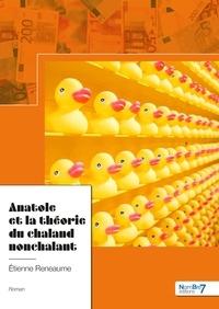 Etienne Reneaume - Anatole et la théorie du chaland nonchalant.