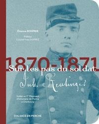 Etienne Rohmer - Sur les pas du soldat Jules Reutinger - Soldat au 1er Régiment d'Infanterie de Marine à Cherbourg.