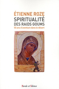 Etienne Roze - Spiritualité des raids Goums - 50 ans d'aventure dans le désert.