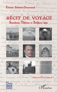 Etienne Sabatier-Desarnaud - Récit de voyage - Stamboul, Téhéran et Bokhara 1891.
