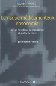 Etienne Schmitt et Gilles Bouvenot - Le risque médicamenteux nosocomial - Circuit hospitalier du médicament et qualité des soins.