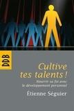 Etienne Séguier - Cultive tes talents ! - Nourrir sa foi avec le développement personnel.