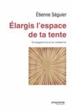 Etienne Séguier - Elargis l'espace de ta tente - Ennéagramme et foi chrétienne.