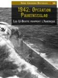 Etienne Sevran - 1942 : Opération Paukenschlag - Les U-Boote frappent l'Amérique.